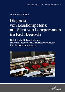 Diagnose von Lesekompetenz aus Sicht von Lehrpersonen im Fach Deutsch von Schmidt,  Frederike