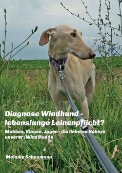 Diagnose Windhund – lebenslange Leinenpflicht? von Schaumann,  Melanie