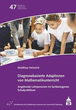 Diagnosebasierte Adaptionen von Mathematikunterricht von Heinrich,  Matthias