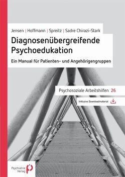 Diagnosenübergreifende Psychoedukation von Hoffmann,  Grit, Jensen,  Maren, Sadre-Chirazi-Stark,  Michael, Spreitz,  Julia