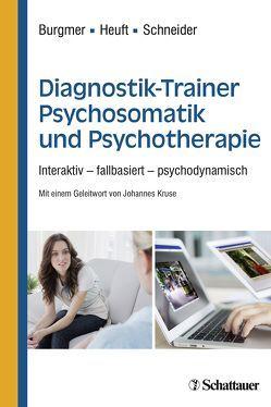 Diagnostik-Trainer Psychosomatik und Psychotherapie von Burgmer,  Markus, Heuft,  Gereon, Kruse,  Johannes, Schneider,  Gudrun