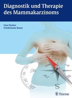 Diagnostik und Therapie des Mammakarzinoms von Baum,  Friedemann, Fischer,  Uwe
