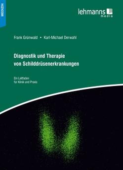 Diagnostik und Therapie von Schilddrüsenerkrankungen von Derwahl,  Karl-Michael, Grünwald,  Frank