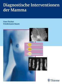 Diagnostische Interventionen der Mamma von Baum,  Friedemann, Fischer,  Uwe