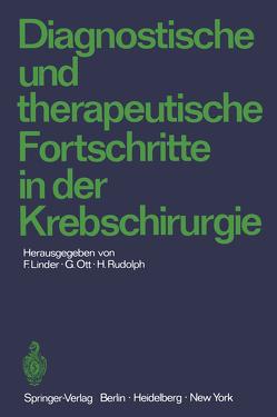 Diagnostische und therapeutische Fortschritte in der Krebschirurgie von Linder,  Fritz, Ott,  Gerhard, Rudolph,  H.