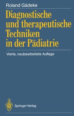 Diagnostische und therapeutische Techniken in der Pädiatrie von Gädeke,  Roland
