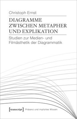 Diagramme zwischen Metapher und Explikation von Ernst,  Christoph