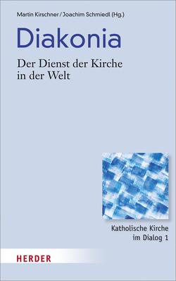Diakonia – Der Dienst der Kirche in der Welt von Kirschner,  Martin, Schmiedl,  Joachim, Zollitsch,  Robert