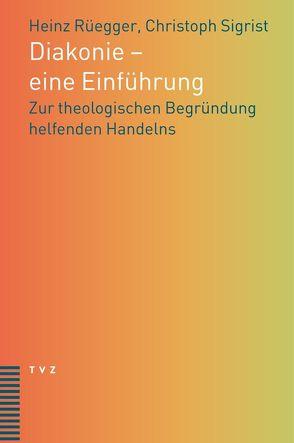 Diakonie – Eine Einführung von Rüegger,  Heinz, Sigrist,  Christoph