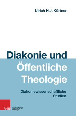 Diakonie und Öffentliche Theologie von Körtner,  Ulrich H. J.