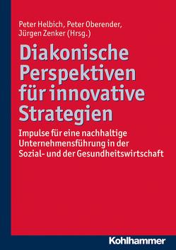 Diakonische Perspektiven für innovative Strategien von Helbich,  Peter, Oberender,  Peter, Zenker,  Jürgen