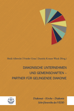 Diakonische Träger und Diakonische Gemeinschaften von Albrecht,  Heidi, Grau,  Frieder, Krause-Wack,  Daniela