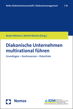 Diakonische Unternehmen multirational führen von Büscher,  Martin, Hofmann,  Beate