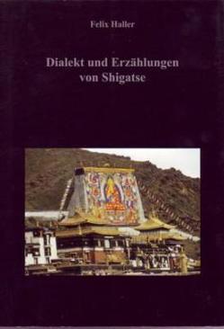 Dialekt und Erzählungen vom Shigatse von Haller,  Felix, Schuh,  Dieter