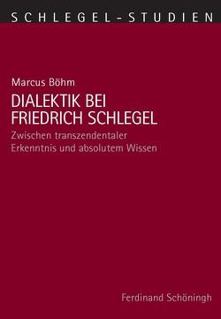 Dialektik bei Friedrich Schlegel von Böhm,  Marcus