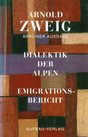 Dialektik der Alpen. Emigrationsbericht von Bernhard,  Julia, Zweig,  Arnold