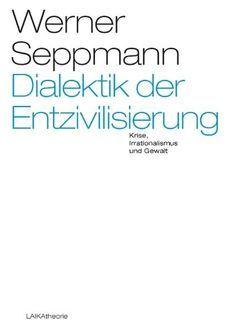 Dialektik der Entzivilisierung von Seppmann,  Werner