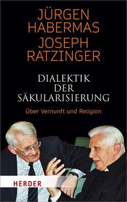 Dialektik der Säkularisierung von Habermas,  Jürgen, Ratzinger,  Joseph, Schuller,  Florian