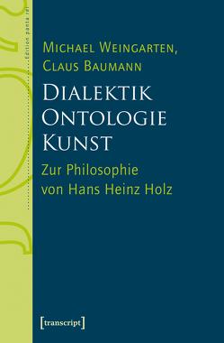 Dialektik – Ontologie – Kunst von Baumann,  Claus, Weingarten,  Michael