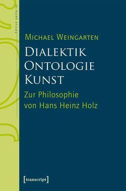 Dialektik – Ontologie – Kunst von Weingarten,  Michael