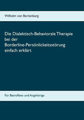 Dialektisch-Behaviorale Therapie bei der Borderline-Persönlichkeitsstörung einfach erklärt von Bertenburg,  Wilhelm von