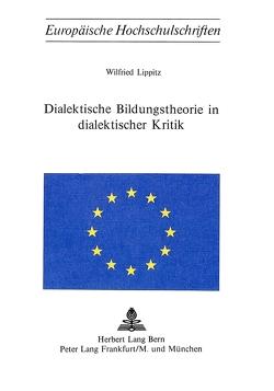 Dialektische Bildungstheorie in dialektischer Kritik von Lippitz,  Wilfried