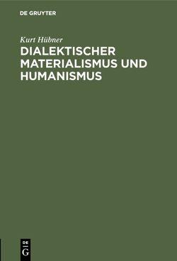 Dialektischer Materialismus und Humanismus von Hübner,  Kurt