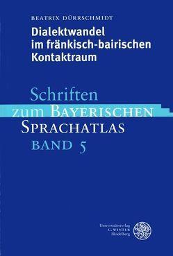 Dialektwandel im fränkisch-bairischen Kontaktraum von Dürrschmidt,  Beatrix
