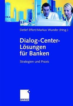 Dialog-Center-Lösungen für Banken von Effert,  Detlef, Wunder,  Markus