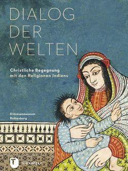 Dialog der Welten von D'Sa,  Francis X, Hilberath,  Bernd Jochen, Prange,  Melanie, Renz,  Andreas, Wehnert,  Milan