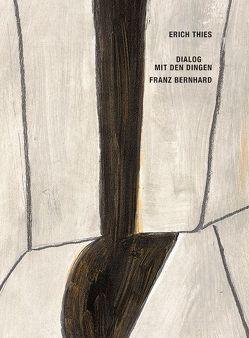 Erich Thies. Dialog mit den Dingen – Franz Bernhard von Bernhard,  Franz, Jägersberg,  Otto, Thies,  Erich