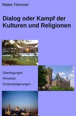 Dialog oder Kampf der Kulturen und Religionen von Flemmer,  Walter