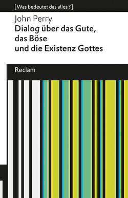 Dialog über das Gute, das Böse und die Existenz Gottes von Hanowell,  Holger, Perry,  John