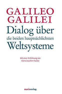 Dialog über die beiden hauptsächlichsten Weltsysteme von Fischer,  Heinz-Joachim, Galilei,  Galileio, Strauss,  Emil
