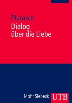 Dialog über die Liebe von Görgemanns,  Herwig, Plutarch