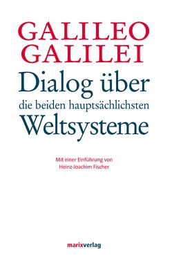 Dialog über die beiden hauptsächlichsten Weltsysteme von Fischer,  Dr. Heinz-Joachim, Galilei,  Galileio, Strauss,  Emil