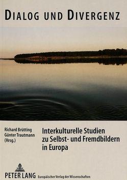Dialog und Divergenz. Interkulturelle Studien zu Selbst- und Fremdbildern in Europa von Brütting,  Richard, Trautmann,  Günter