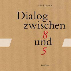 Dialog zwischen 8 und 5 von Rüfenacht,  Gaby