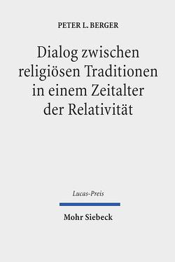 Dialog zwischen religiösen Traditionen in einem Zeitalter der Relativität von Berger,  Peter L., Heath,  Shivaun, Krimmer,  Evelyn, Schweitzer,  Friedrich