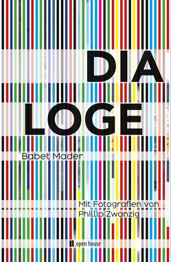 DIALOGE. Mit Fotografien von Phillip Zwanzig von Mader,  Babet, Zwanzig,  Phillip