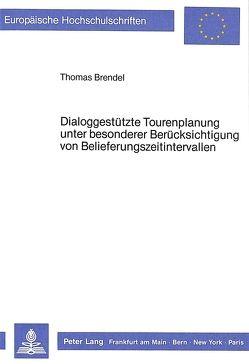 Dialoggestützte Tourenplanung- unter besonderer Berücksichtigung von Belieferungszeitintervallen von Brendel,  Thomas