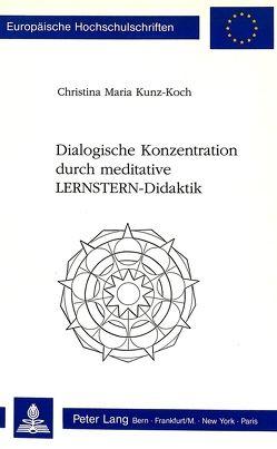 Dialogische Konzentration durch meditative LERNSTERN-Didaktik von Kunz,  Christin M.