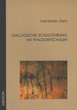 Dialogische Schulführung an Waldorfschulen von Dietz,  Karl M