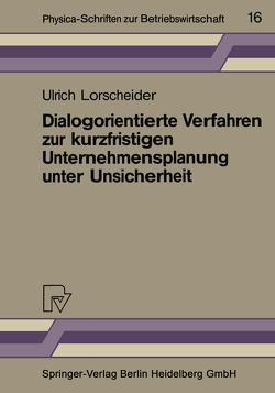 Dialogorientierte Verfahren zur kurzfristigen Unternehmensplanung unter Unsicherheit von Lorscheider,  Ulrich