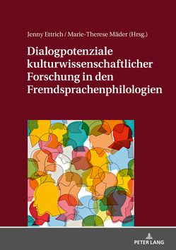 Dialogpotenziale kulturwissenschaftlicher Forschung in den Fremdsprachenphilologien von Ettrich,  Jenny, Mäder,  Marie-Therese