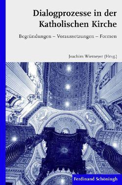 Dialogprozesse in der Katholischen Kirche von Wiemeyer,  Joachim