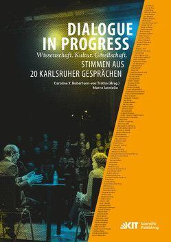 Dialogue in Progress – Wissenschaft. Kultur. Gesellschaft. Stimmen aus 20 Karlsruher Gesprächen von Ianniello,  Marco, Robertson-von Trotha,  Caroline Y