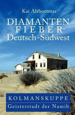 Diamantenfieber Deutsch-Südwest von Althoetmar,  Kai