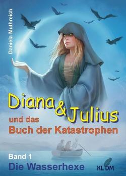 Diana & Julius und das Buch der Katastrophen von Muthreich,  Daniela