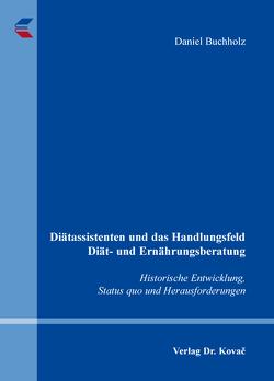 Diätassistenten und das Handlungsfeld Diät- und Ernährungsberatung von Buchholz,  Daniel